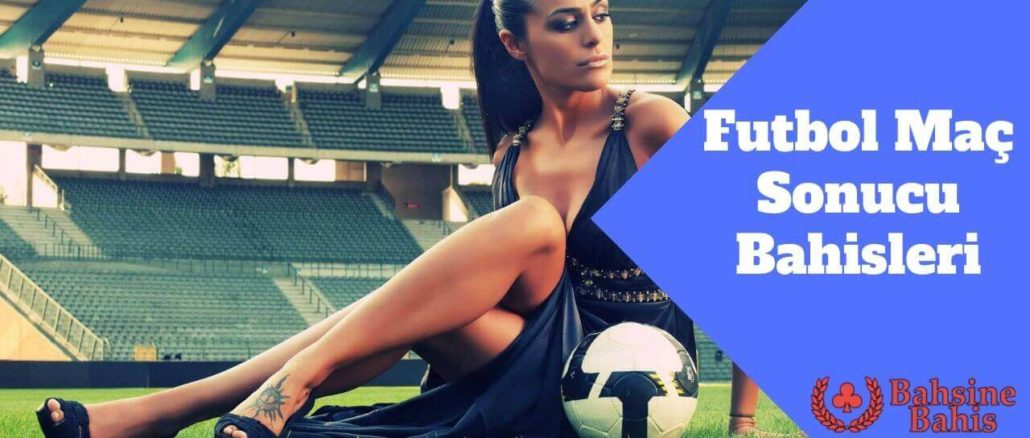 Futbol Maç Sonucu Bahisleri