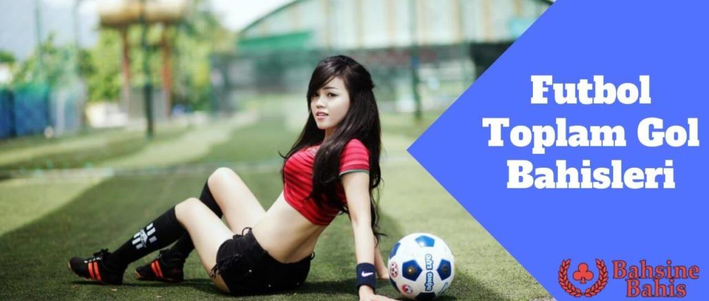 Futbol Toplam Gol Bahisleri